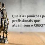 Quais as punições para profissionais que atuam sem o CRECI?