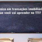 Técnico em transações imobiliárias: o que você vai aprender no TTI?