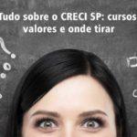 Tudo sobre o CRECI SP: cursos, valores e onde tirar