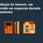 Avaliação de imóveis: um mercado em expansão durante a pandemia