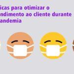 7 dicas para otimizar o atendimento ao cliente durante a pandemia