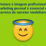 Postura e imagem profissional: marketing pessoal é essencial na carreira de corretor imobiliário