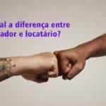 Qual a diferença entre locador e locatário?