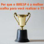 Por que o IBRESP é a melhor escolha para você realizar o TTI?