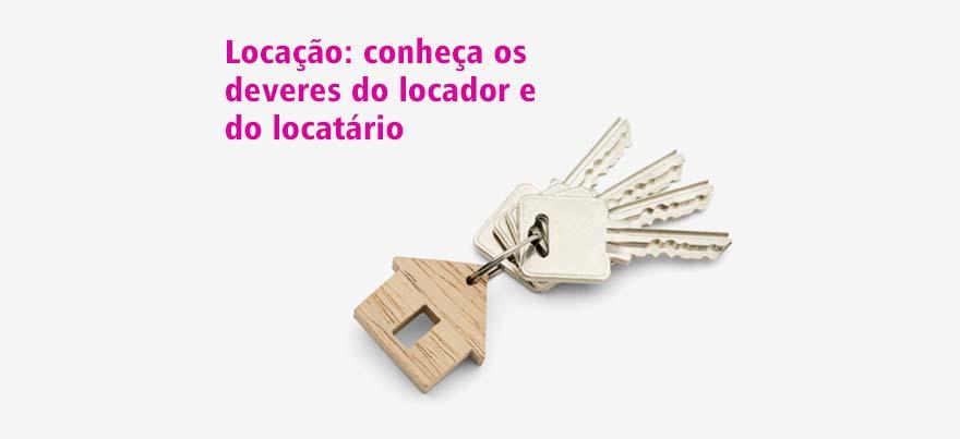 Locação: conheça os deveres do locador e do locatário