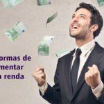Confira 5 formas de aumentar sua renda
