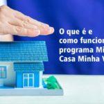 O que é e como funciona o programa Minha Casa Minha Vida