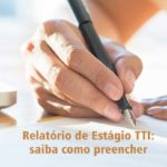 Relatório de Estágio TTI: saiba como preencher