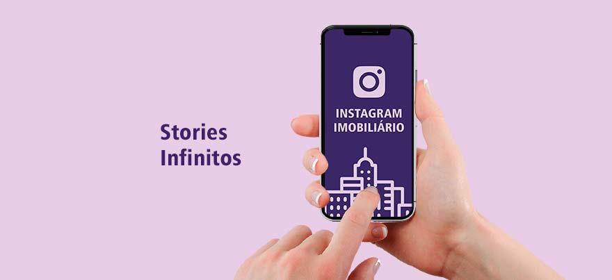 Saiba como fazer Stories Infinitos no Instagram Imobiliário
